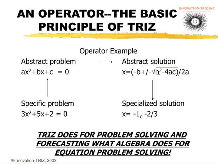 AN OPERATOR--THE BASIC PRINCIPLE OF TRIZ