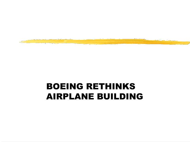 BOEING RETHINKS AIRPLANE BUILDING