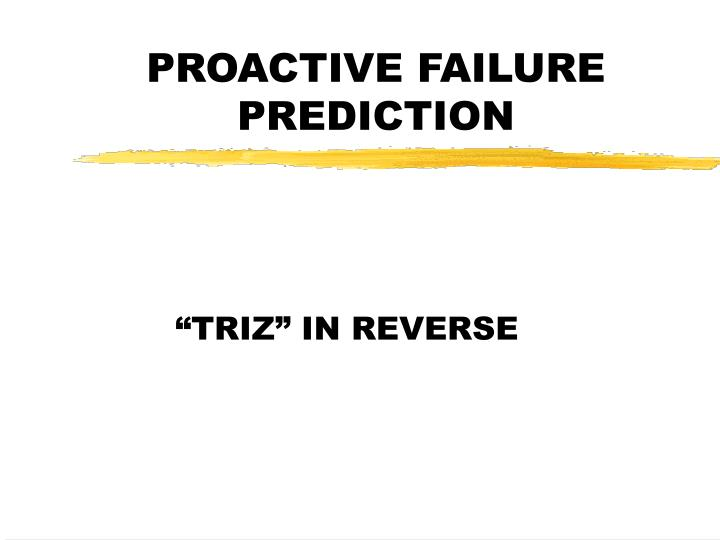 PROACTIVE FAILURE PREDICTION