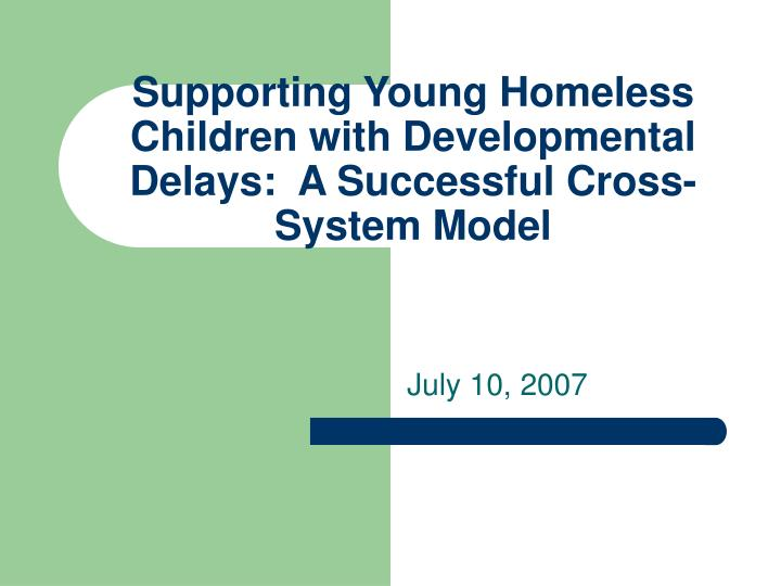 supporting young homeless children with developmental delays a successful cross system model n.