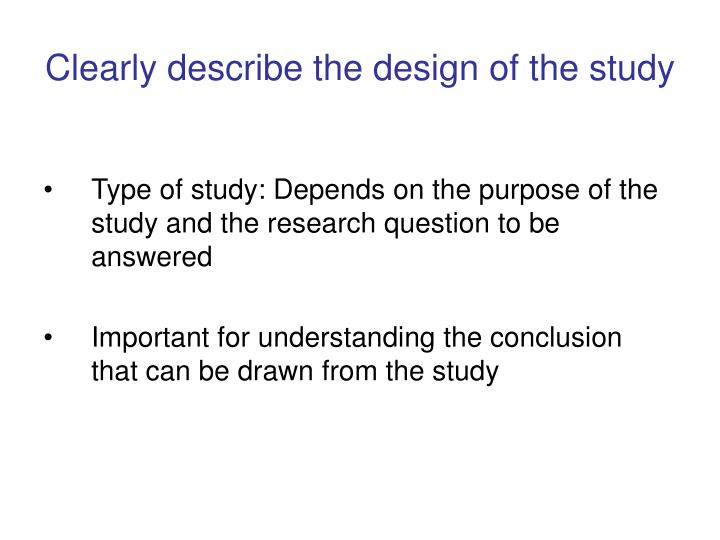 Clearly describe the design of the study