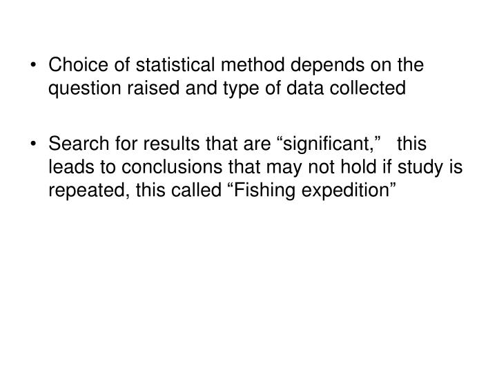 Choice of statistical method depends on the question raised and type of data collected
