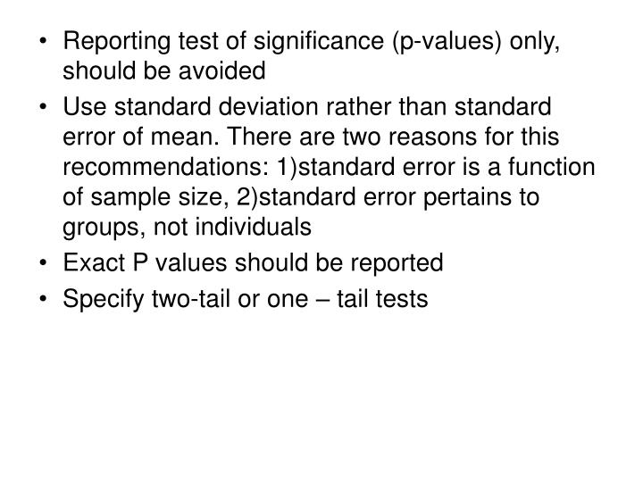 Reporting test of significance (p-values) only, should be avoided