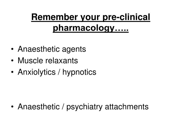 Remember your pre clinical pharmacology