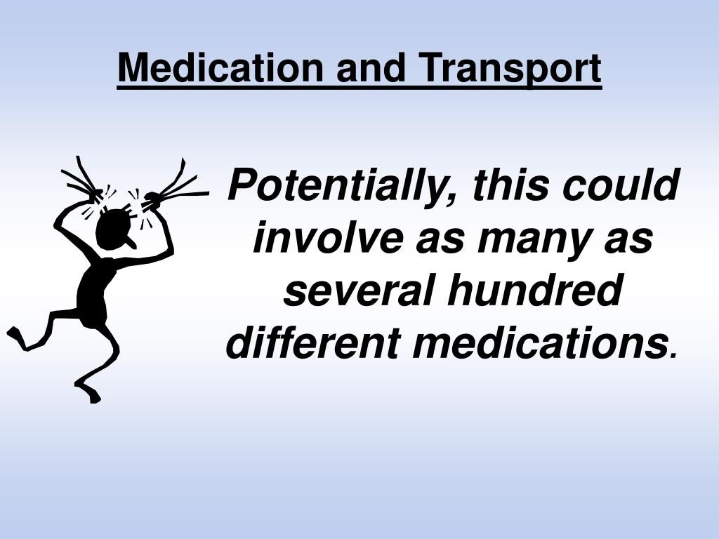 Medication and Transport