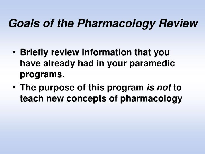 Goals of the Pharmacology Review