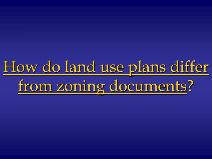 How do land use plans differ from zoning documents