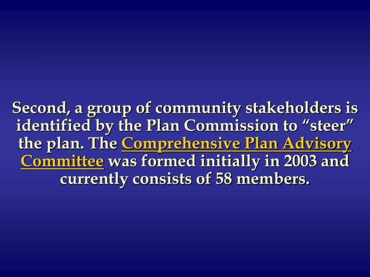 "Second, a group of community stakeholders is identified by the Plan Commission to ""steer"" the plan. The"