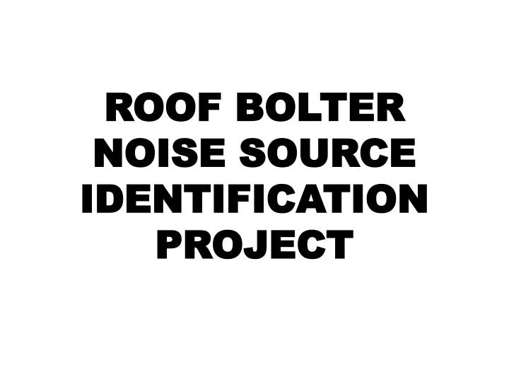 roof bolter noise source identification project n.
