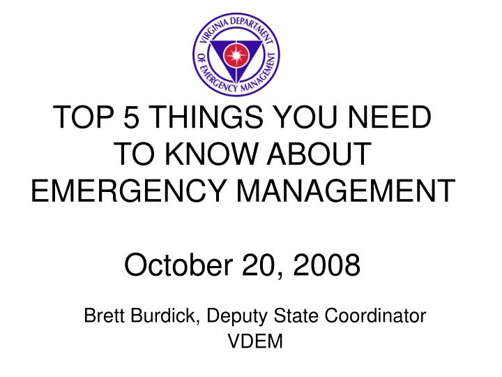 top 5 things you need to know about emergency management october 20 2008 n.