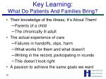 key learning what do patients and families bring