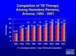 completion of tb therapy among homeless persons arizona 1993 2001