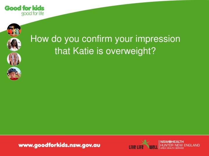 How do you confirm your impression