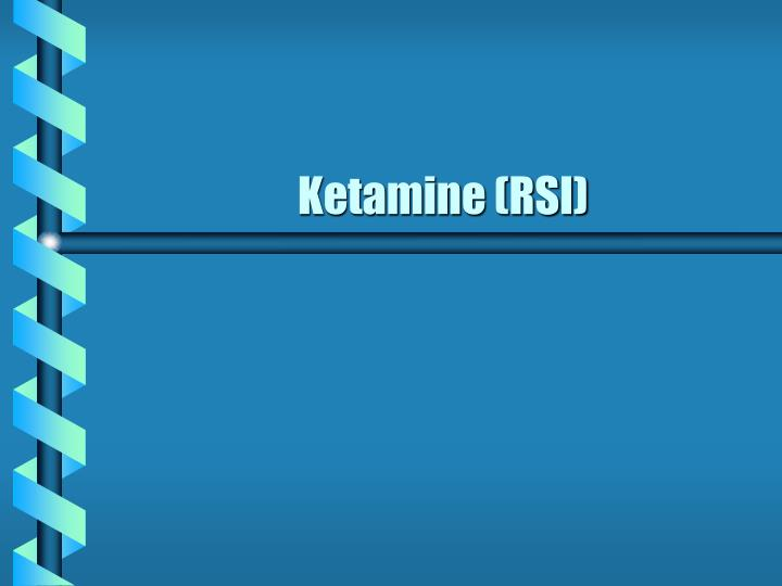 Ketamine (RSI)