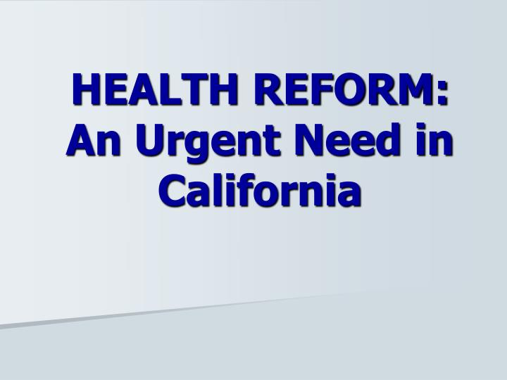 Health reform an urgent need in california