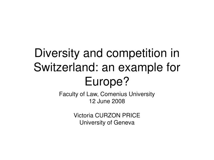 diversity and competition in switzerland an example for europe n.