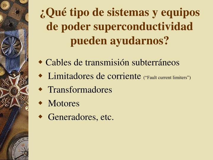 ¿Qué tipo de sistemas y equipos de poder superconductividad pueden ayudarnos?