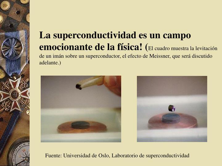 La superconductividad es un campo emocionante de la física! (