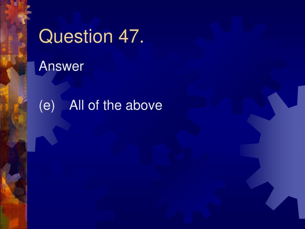 Question 47.
