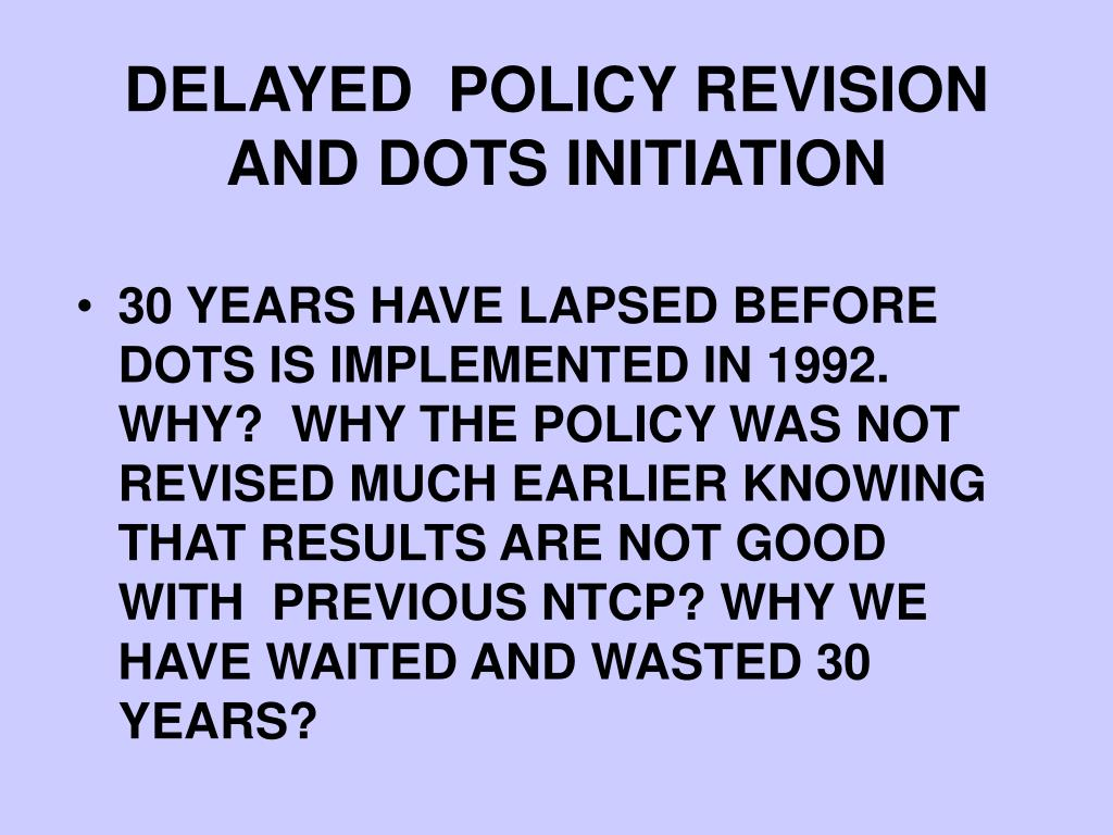 DELAYED  POLICY REVISION AND DOTS INITIATION
