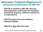 alternative treatment regimens 4 extensively drug resistant tb xdr tb