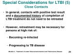 special considerations for ltbi 5 close contacts