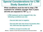 special considerations for ltbi study question 4 7