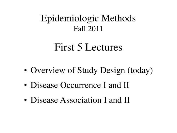 epidemiologic methods fall 2011 first 5 lectures n.