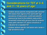 considerations for tst at 4 6 and 11 16 years of age