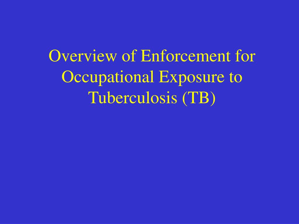 overview of enforcement for occupational exposure to tuberculosis tb l.