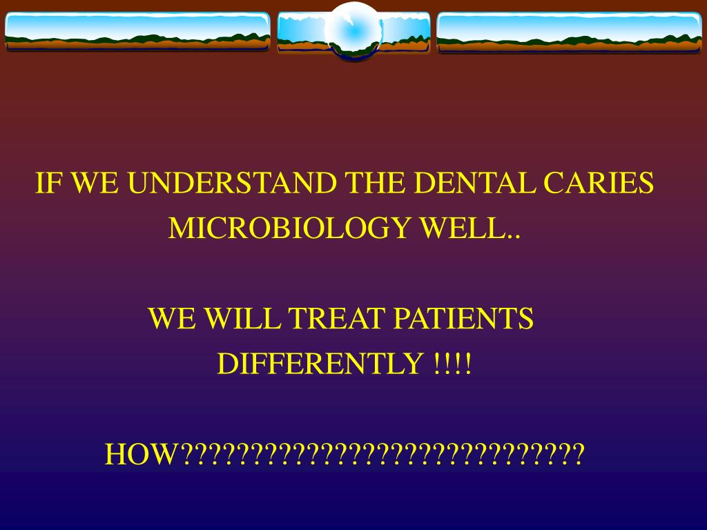 IF WE UNDERSTAND THE DENTAL CARIES