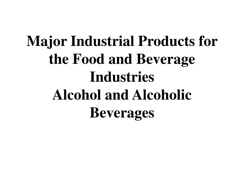 Major Industrial Products for the Food and Beverage Industries