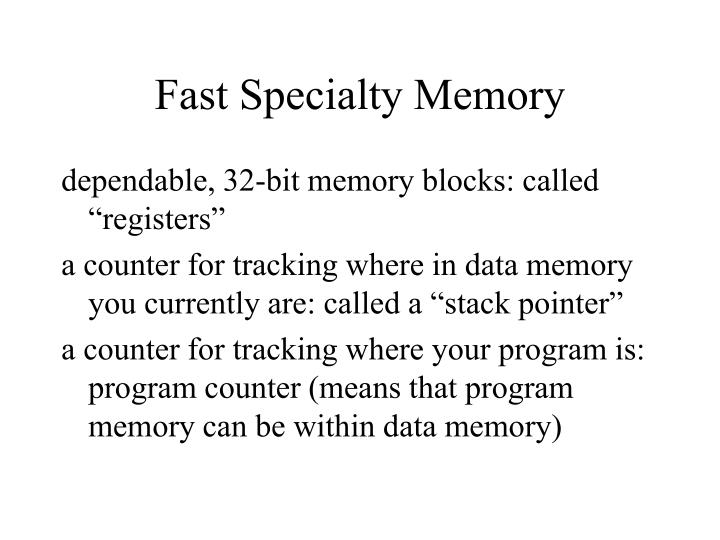 Fast Specialty Memory