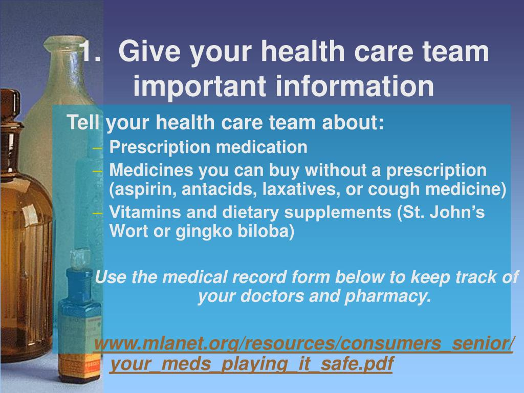 1.  Give your health care team important information