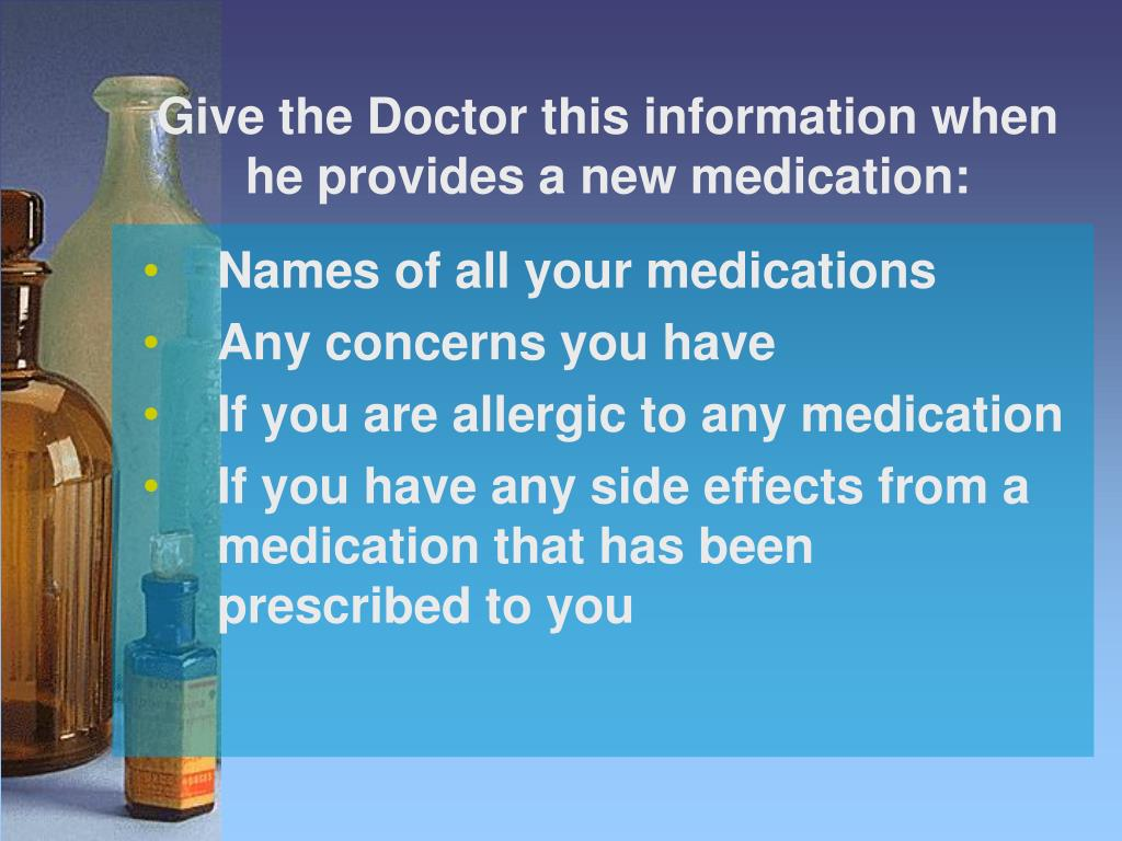 Give the Doctor this information when he provides a new medication: