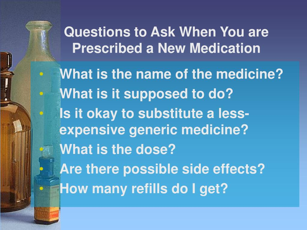 Questions to Ask When You are Prescribed a New Medication
