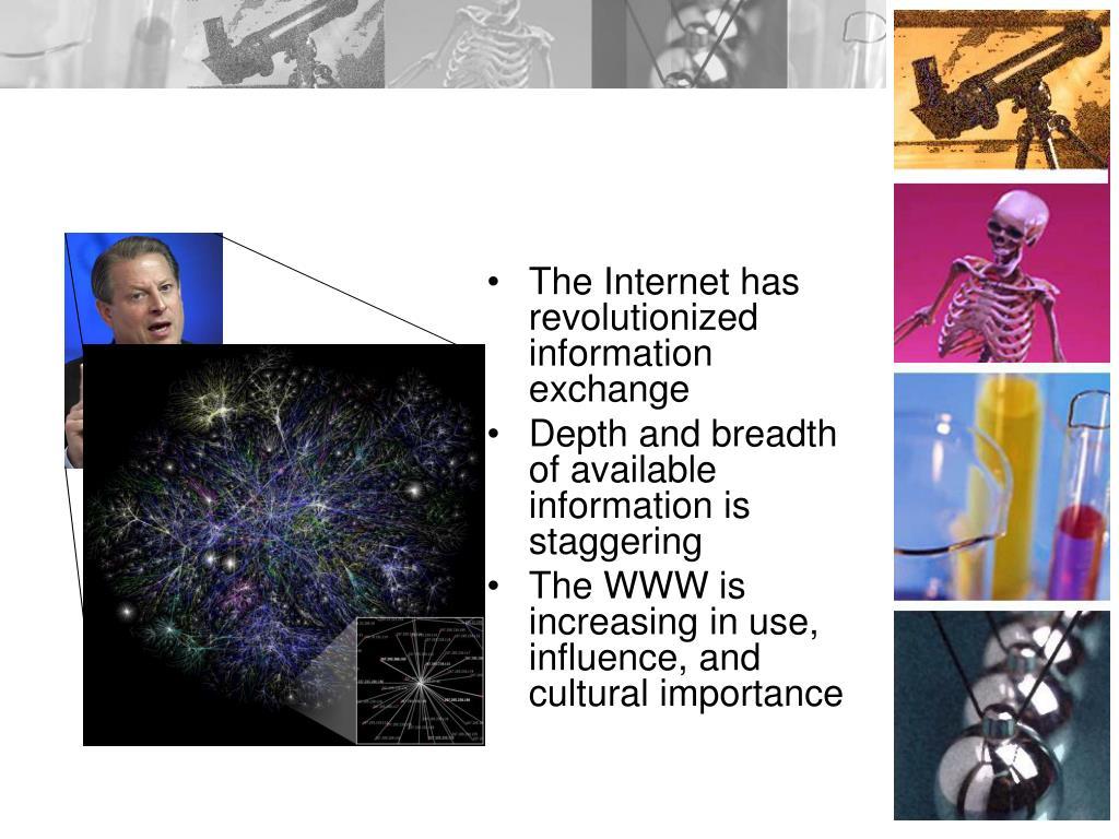 The Internet has revolutionized information exchange