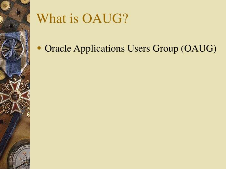 What is OAUG?