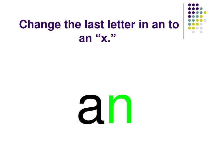 "Change the last letter in an to an ""x."""