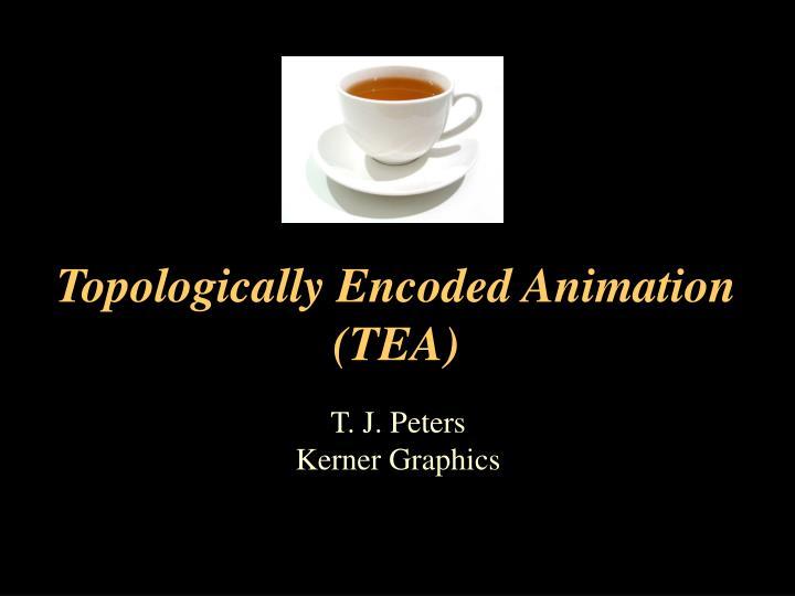 Topologically encoded animation tea