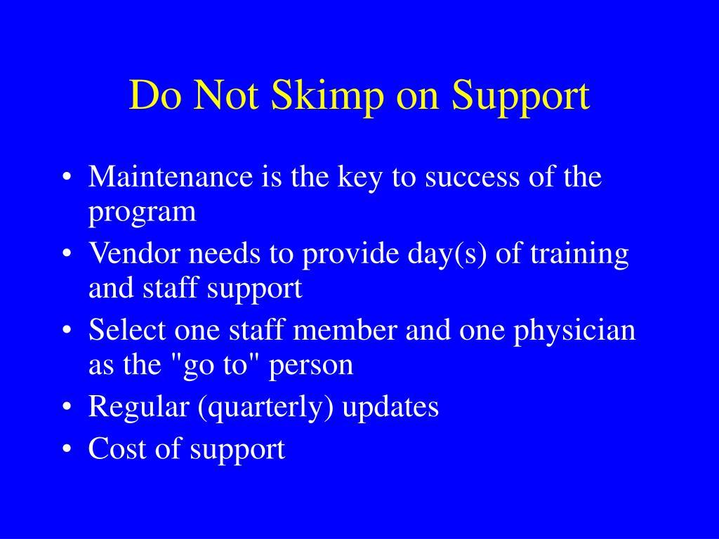 Do Not Skimp on Support