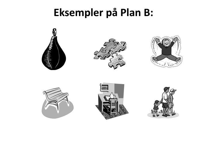 Eksempler på Plan B: