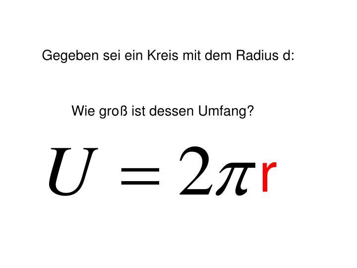 Gegeben sei ein Kreis mit dem Radius d: