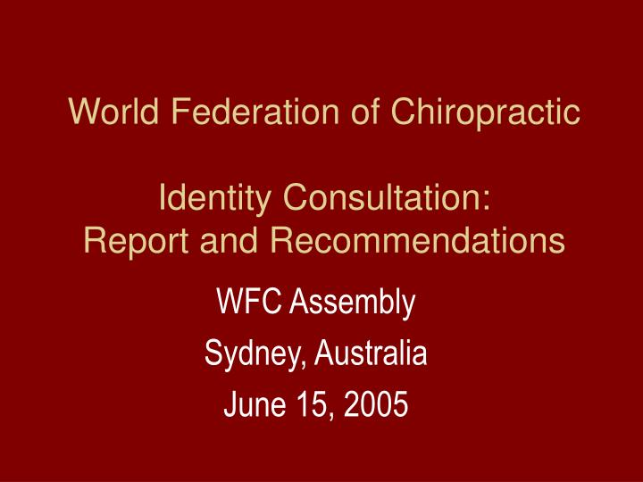 World federation of chiropractic identity consultation report and recommendations