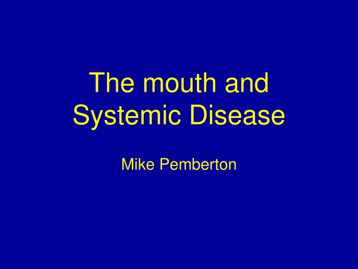 the mouth and systemic disease n.