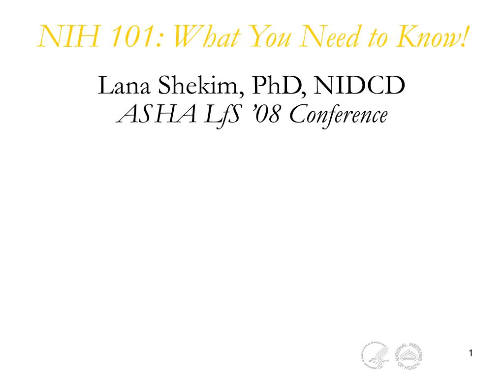 nih 101 what you need to know lana shekim phd nidcd asha lfs 08 conference l.