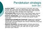 pendekatan strategis terdiri dari