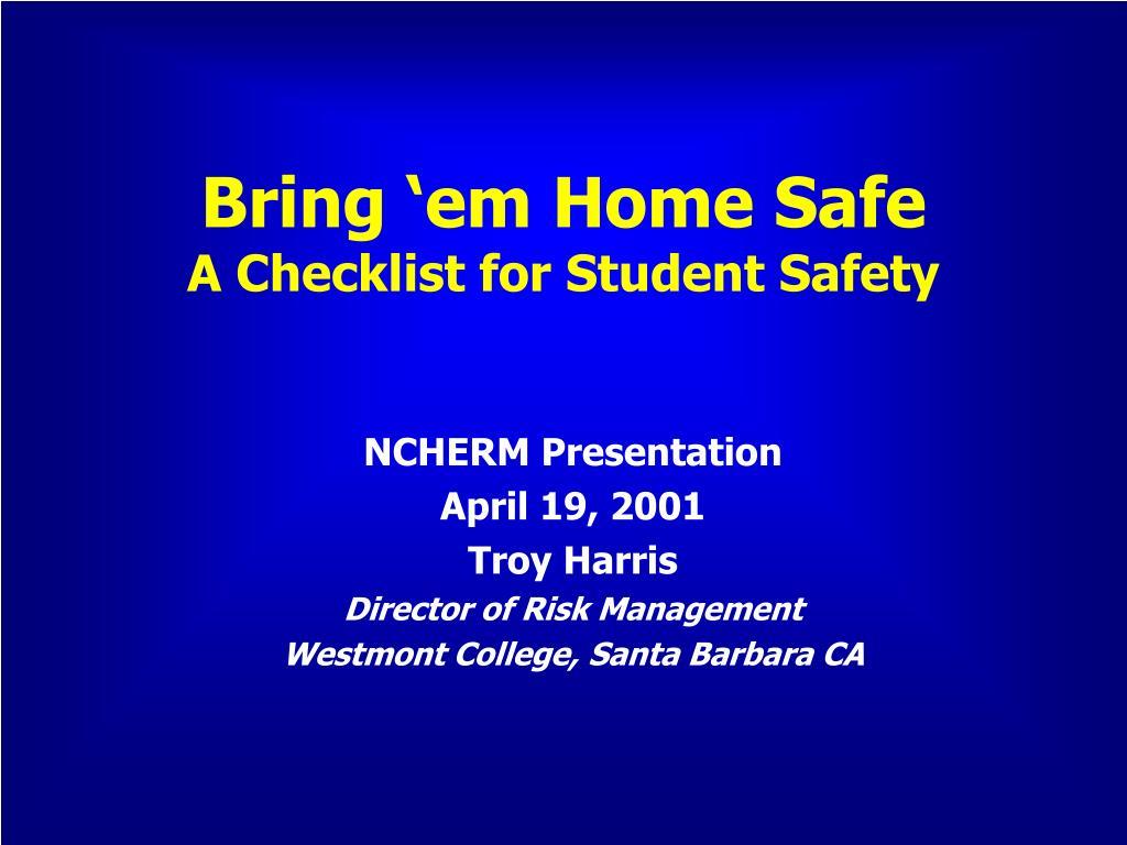 bring em home safe a checklist for student safety l.