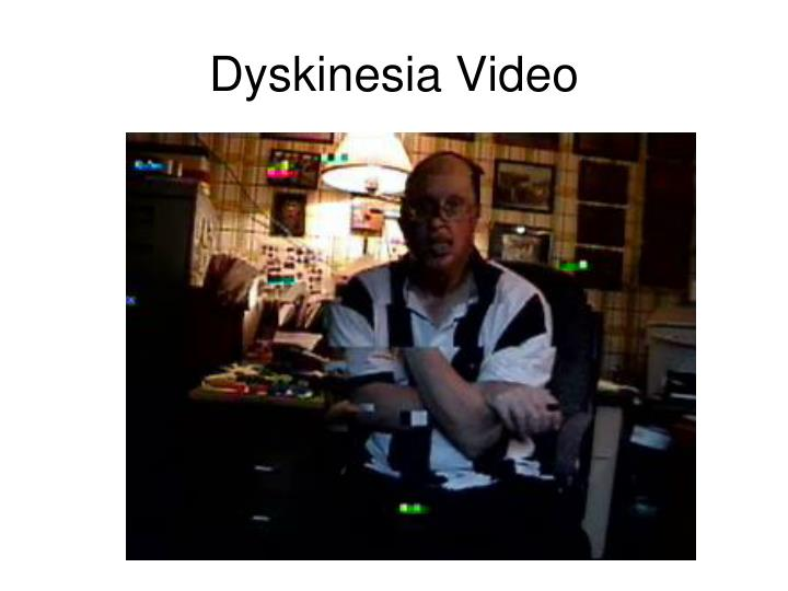 Dyskinesia Video