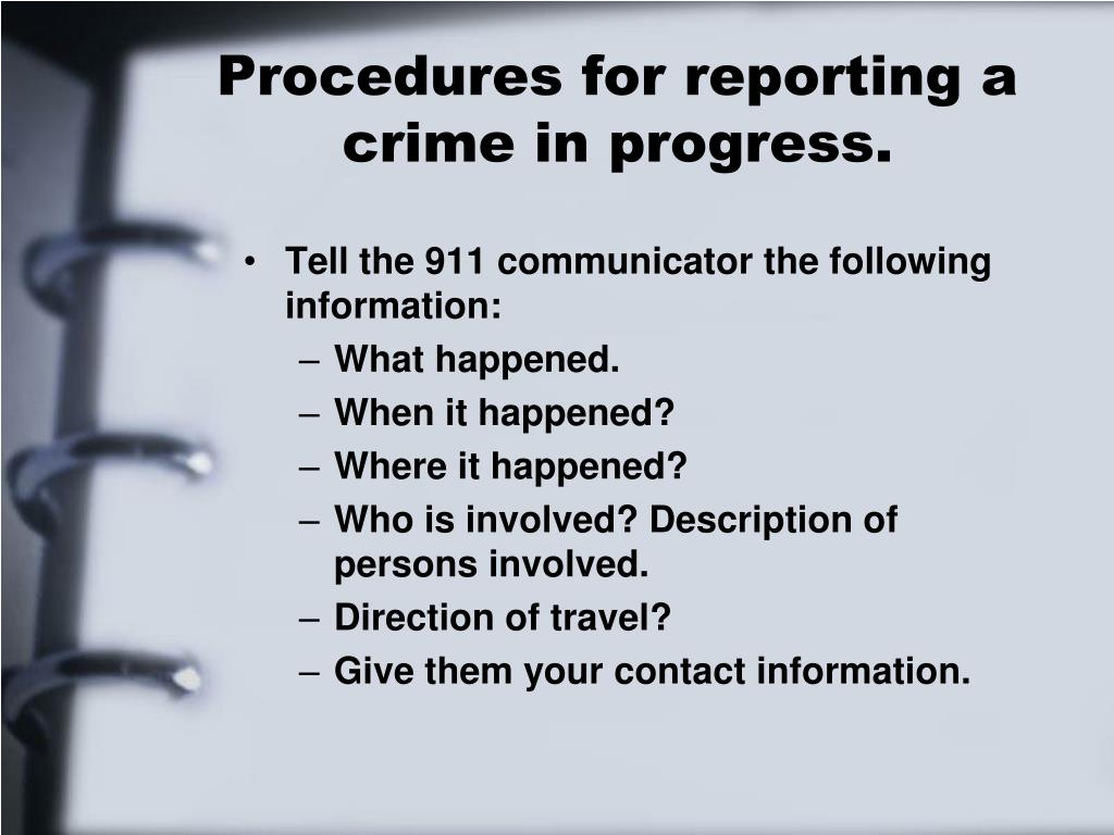 Procedures for reporting a crime in progress.